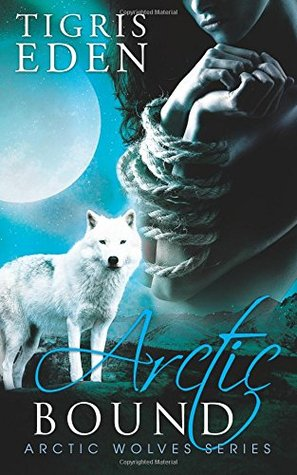 Arctic Bound (Arctic Wolves ) (Volume 1)