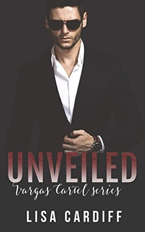 Unveiled (Vargas Cartel, #2) by Lisa Cardiff