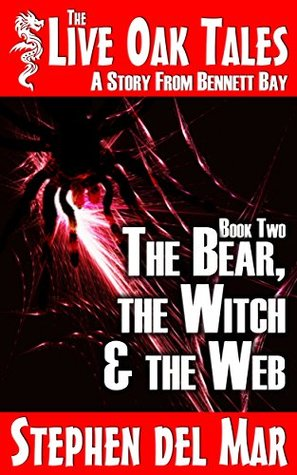 Recent Release Review:  The Bear, The Witch & The Web (The Live Oak Tales #2) by Stephen del Mar