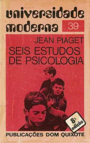Seis Estudos de Psicologia  by  Jean Piaget