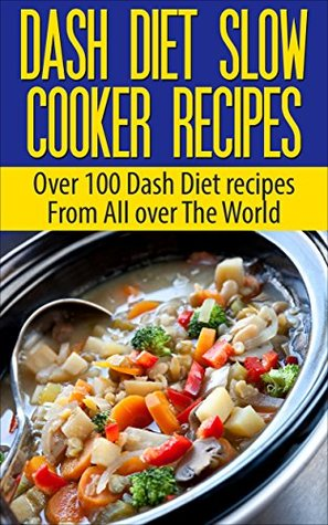 Dash Diet: 100 Dash Diet Slow Cooker Recipes(Fresh, Flavorful Recipes from Around the World Over 100 Dash Diet recipes) (Dash Diet, Shred diet, Super shred ... atkins diet, south beach diet, detox)  by  Paul Anderson