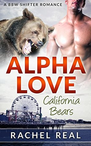 Alpha Love: A BBW Shifter Romance (California Bears Book 4) Rachel Real