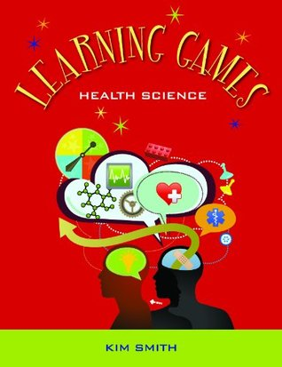 Learning Games: Health Science  by  Kim Smith