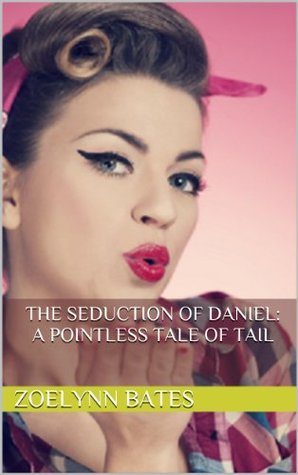 The Seduction of Daniel: A Pointless Tale of Tail  by  ZoeLynn Bates