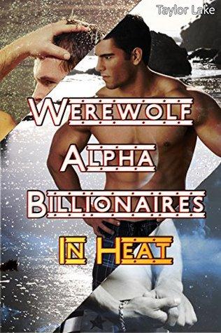 Werewolf Alpha Billionaires In Heat (Paranormal M/M Alpha Billionaire Shifter Romance Collection)  by  Taylor Lake