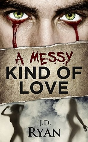 A Messy Kind of Love by J.D. Ryan