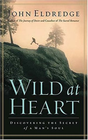 Wild at Heart: Discovering the Secret of a Man's Soul (Hardcover)