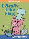 I Really Like Slop! (Elephant & Piggie #24)