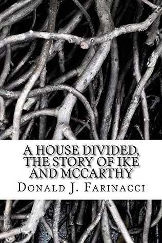 A HOUSE DIVIDED, The Story of Ike and McCarthy Donald Farinacci