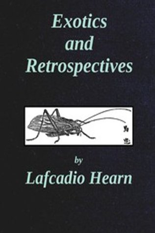 Exotics and Retrospectives Lafcadio Hearn