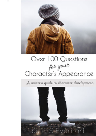 Over 100 Questions for your Characters Appearance (Character Development, #2) KS Everhart