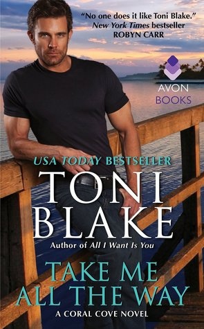 Take Me All the Way (Coral Cove #3) @AuthorToniBlake #Contemporaryromance @avonbooks #Excerpt