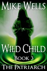 Wild Child, Book 3 - The Patriarch: A Dystopian Thriller