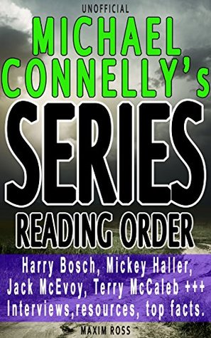 Michael Connelly Series List [Complete Book List and Series Reading Order]: Harry Bosch, Mickey Haller, Jack McEvoy, Lincoln Lawyer, Terry McCaleb, Interviews, ... (Favorite Author Series Reading Order 3)  by  Maxim Ross