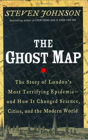 The Ghost Map: The Story of London's Most Terrifying Epidemic - and How It Changed Science, Cities, and the Modern World (Hardcover)