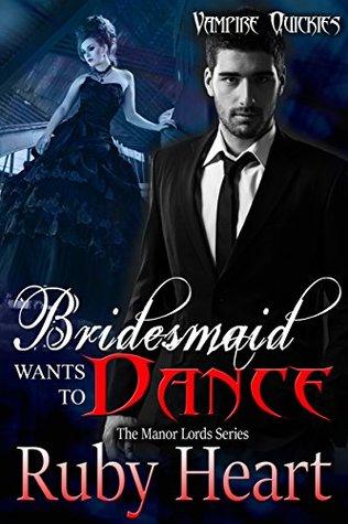 Bridesmaid Wants To Dance: Paranormal Vampire Erotica (Vampire Quickies Book 1)  by  Ruby Heart