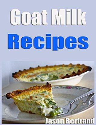 New Goat Milk Recipes  by  Jason Bertrand
