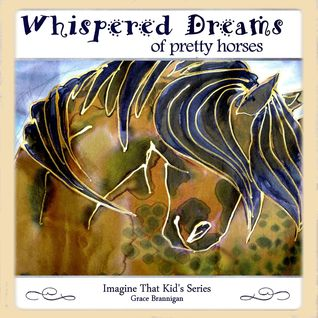 Whispered Dreams of Pretty Horses by Grace Brannigan