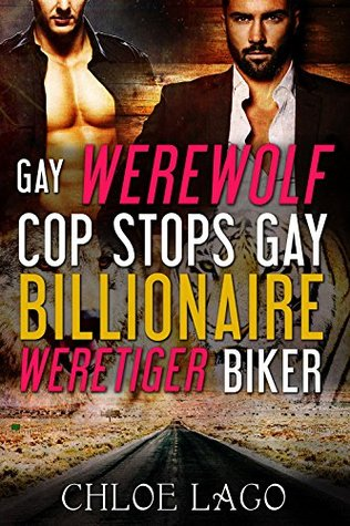 Gay Werewolf Cop Stops Gay Weretiger Billionaire Biker Chloe Lago