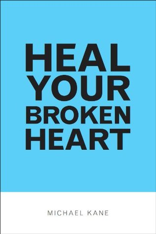 Heal Your Broken Heart  by  Michael Kane
