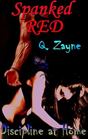 Spanked Red: Disciplined at Home (Taboo Contract — Mario & Cassandra Book 1) Q. Zayne