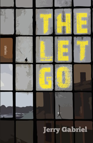 The Let Go by Jerry Gabriel