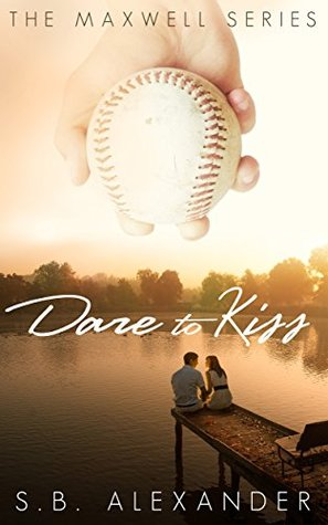 Dare to Kiss (Maxwell, #1) by S.B. Alexander