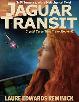 Jaguar Transit: SciFi Suspense with a Metaphysical twist (Crystal Ceres Time Travel Books #2) Laure Edwards Reminick