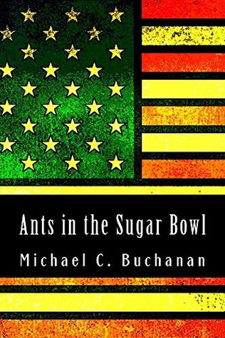Ants in the Sugar Bowl  by  Michael C. Buchanan