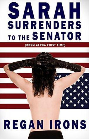 Sarah Surrenders to the Senator:  by  Regan Irons