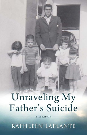 Unraveling My Father's Suicide by Kathleen Laplante