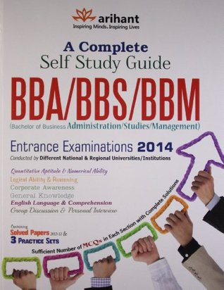 A Complete Self Study Guide BBA/BBS/BBM (Bachelor of Business Administration/Studies/Management) Entrance Examinations 2014  by  Arihant Experts