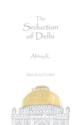 The Seduction of Delhi Abhay K