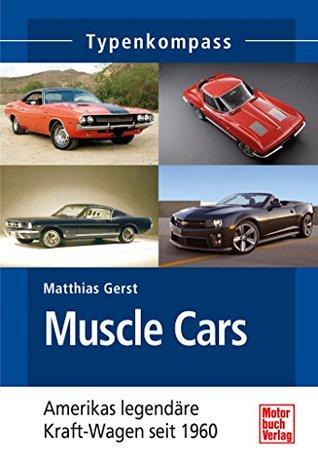 Muscle Cars: Americas legendäre Kraft-Wagen seit 1960 Matthias Gerst