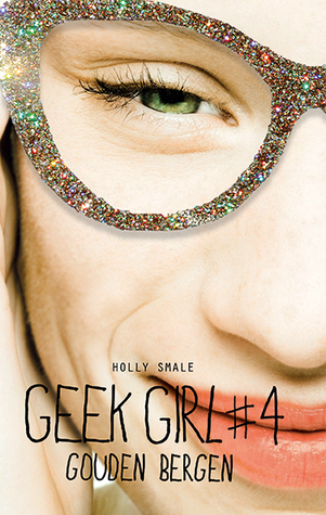 Gouden bergen (Geek Girl #4) – Holly Smale