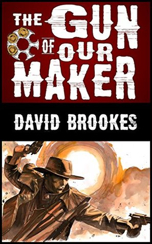 The Gun of Our Maker  by  David Brookes