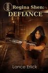 Regina Shen: Defiance (Regina Shen, #3)