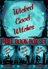 Wicked Good Witches Three Book Box Set (Demon Street Blues, Alpha Knows Best, Bye Bye Bloodsucker)