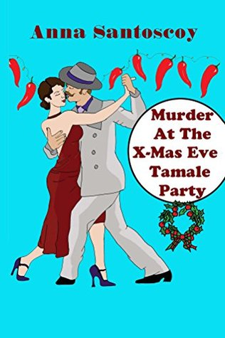 Murder At The X-Mas Eve Tamale Party Anna Santoscoy