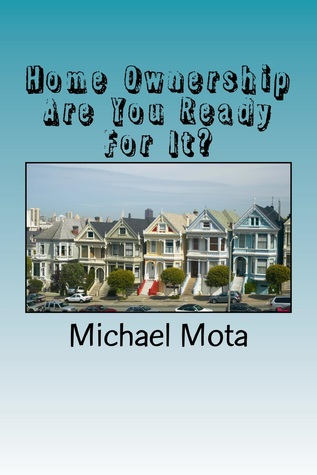 Home Ownership, Are You Ready For It? Michael Mota