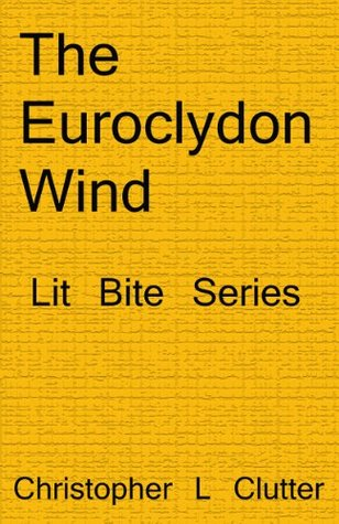 The Euroclydon Wind (The Lit Bite Series Book 5)  by  Christopher L Clutter