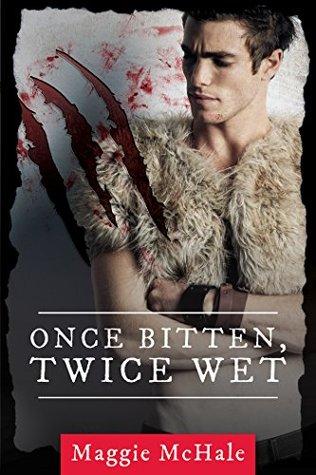 Once Bitten, Twice Wet  by  Maggie McHale