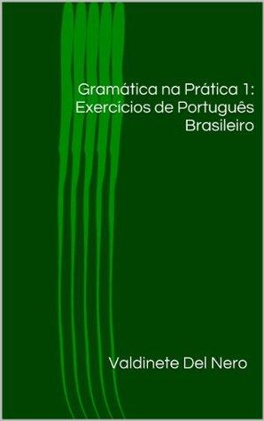 Gramática na Prática 1: Exercícios de Português Brasileiro Valdinete Del Nero