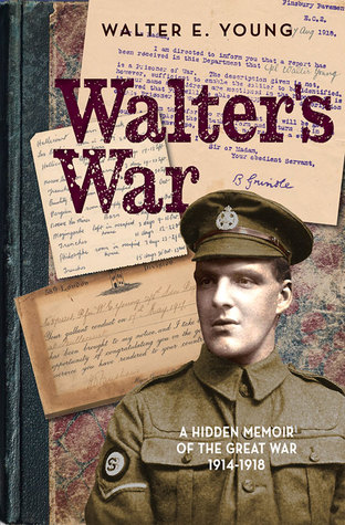 Walter's War: A Lost Memoir of the Great War 1914-18