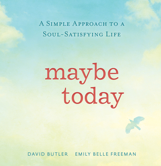 Maybe Today: 5 Holy Patterns That Lead to the Soul-Satisfying Life