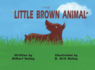 The Little Brown Animal by DiMari Bailey