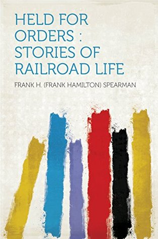 Held for Orders : Stories of Railroad Life Spearman