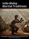 Indo-Malay Martial Traditions: Aesthetics, Mysticism, & Combatives, Vol. 1