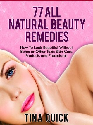 77 Natural Beauty Remedies  by  Tina Quick
