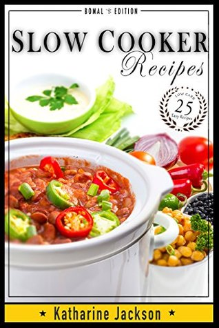 Slow Cooker: Low Carb & Crock Pot - 25 Easy Recipe Meals - Low Carb Healthy and Delicious Recipes for Your Crock Pot (Low Carb, Crock Pot, Gluten Free, ... Alkaline, Weight Loss, Cookbook Book 1)  by  Katharine Jackson